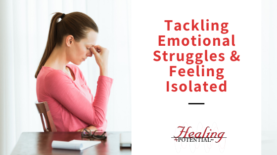 Tackling Emotional Struggles & Feeling Isolated